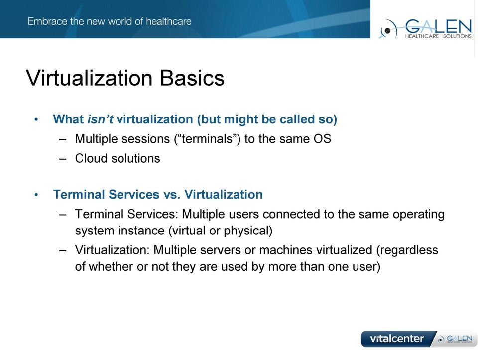 Virtualization Terminal Services: Multiple users connected to the same operating system instance