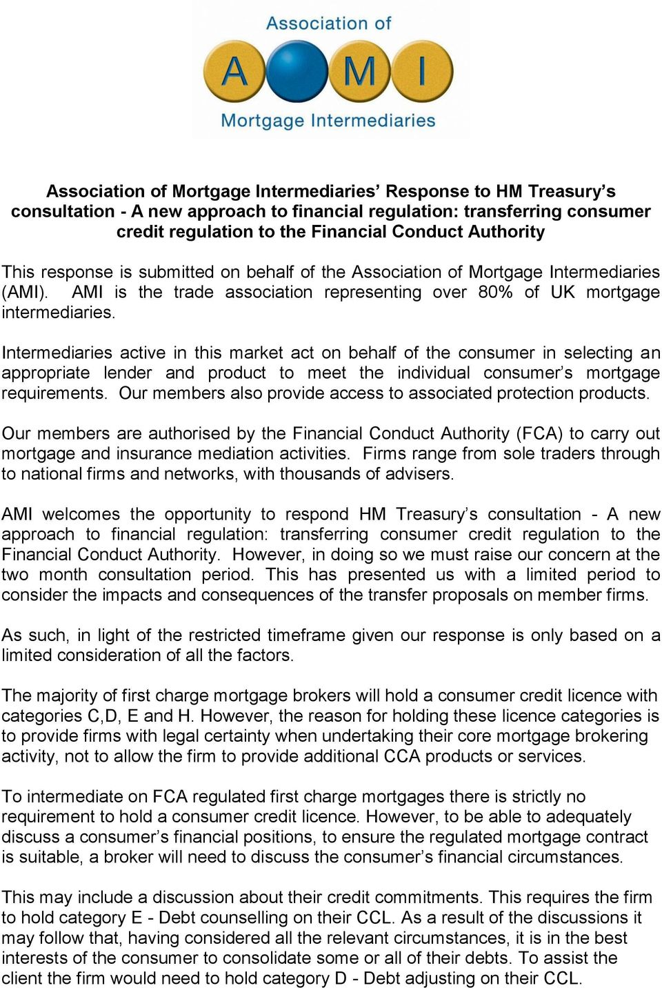 Intermediaries active in this market act on behalf of the consumer in selecting an appropriate lender and product to meet the individual consumer s mortgage requirements.