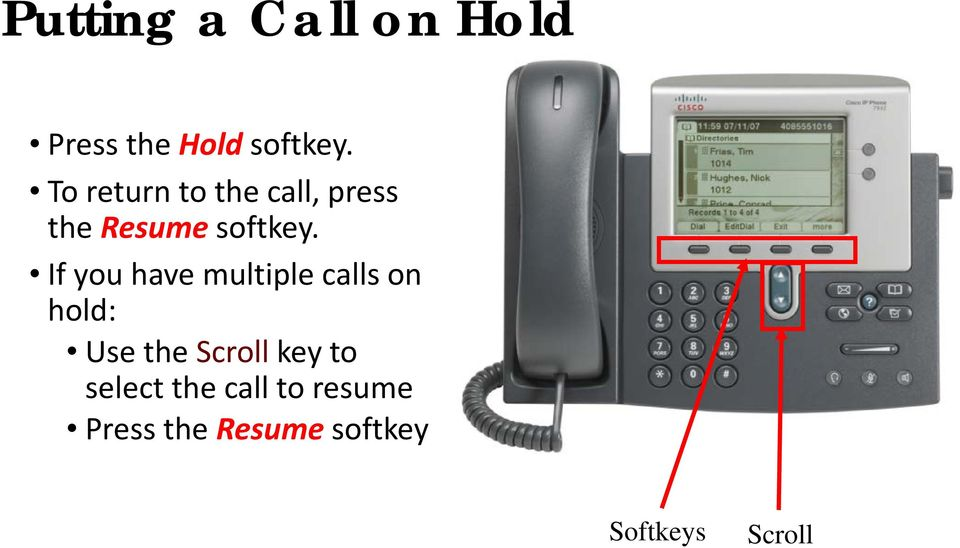If you have multiple calls on hold: Use the Scroll key