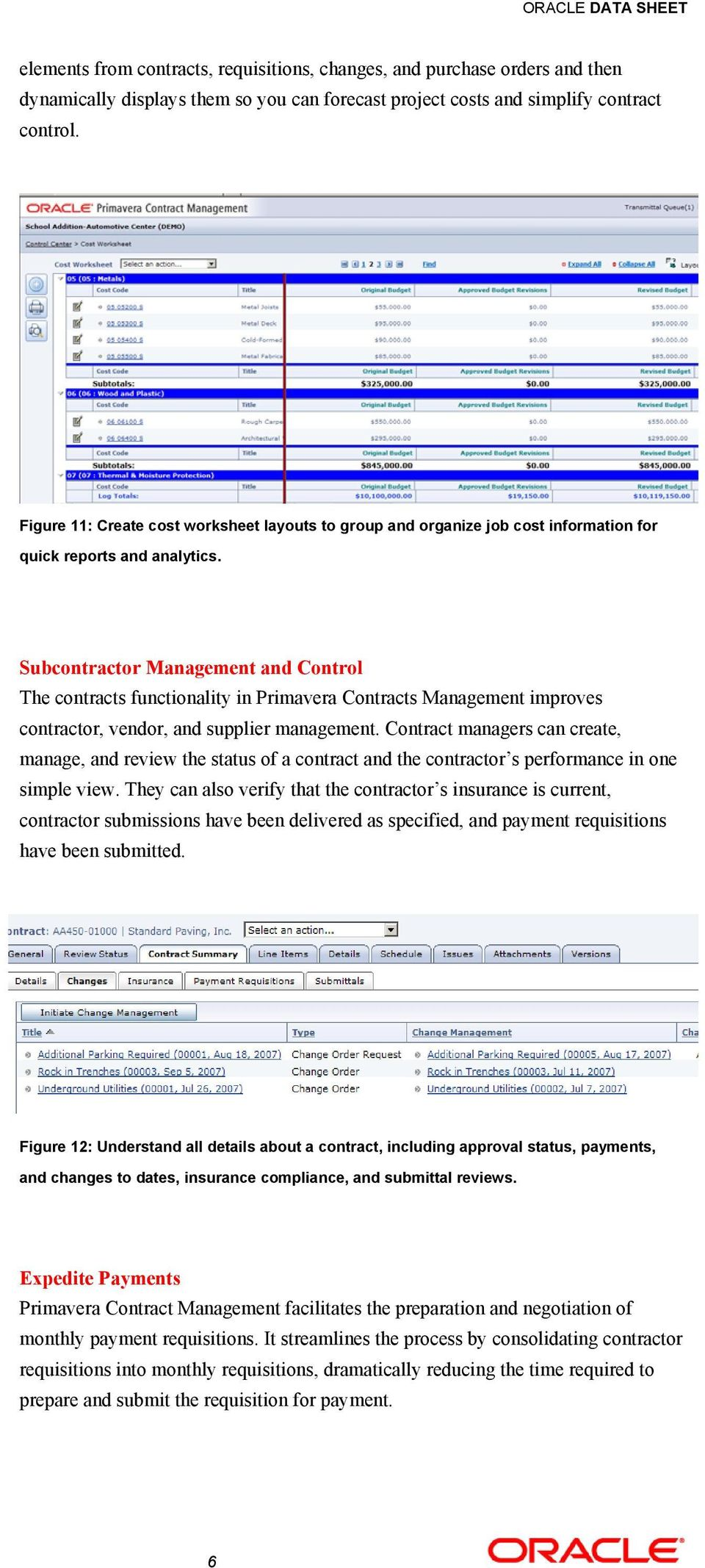 Subcontractor Management and Control The contracts functionality in Primavera Contracts Management improves contractor, vendor, and supplier management.