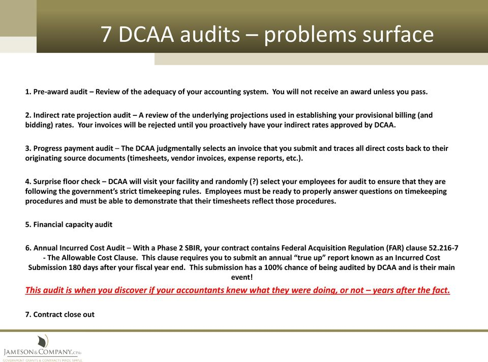 Your invoices will be rejected until you proactively have your indirect rates approved by DCAA. 3.