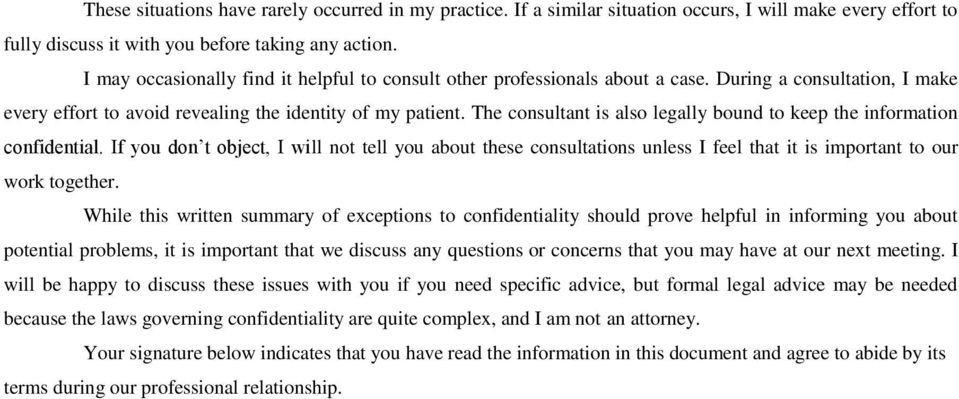 The consultant is also legally bound to keep the information confidential. If you don t object, I will not tell you about these consultations unless I feel that it is important to our work together.