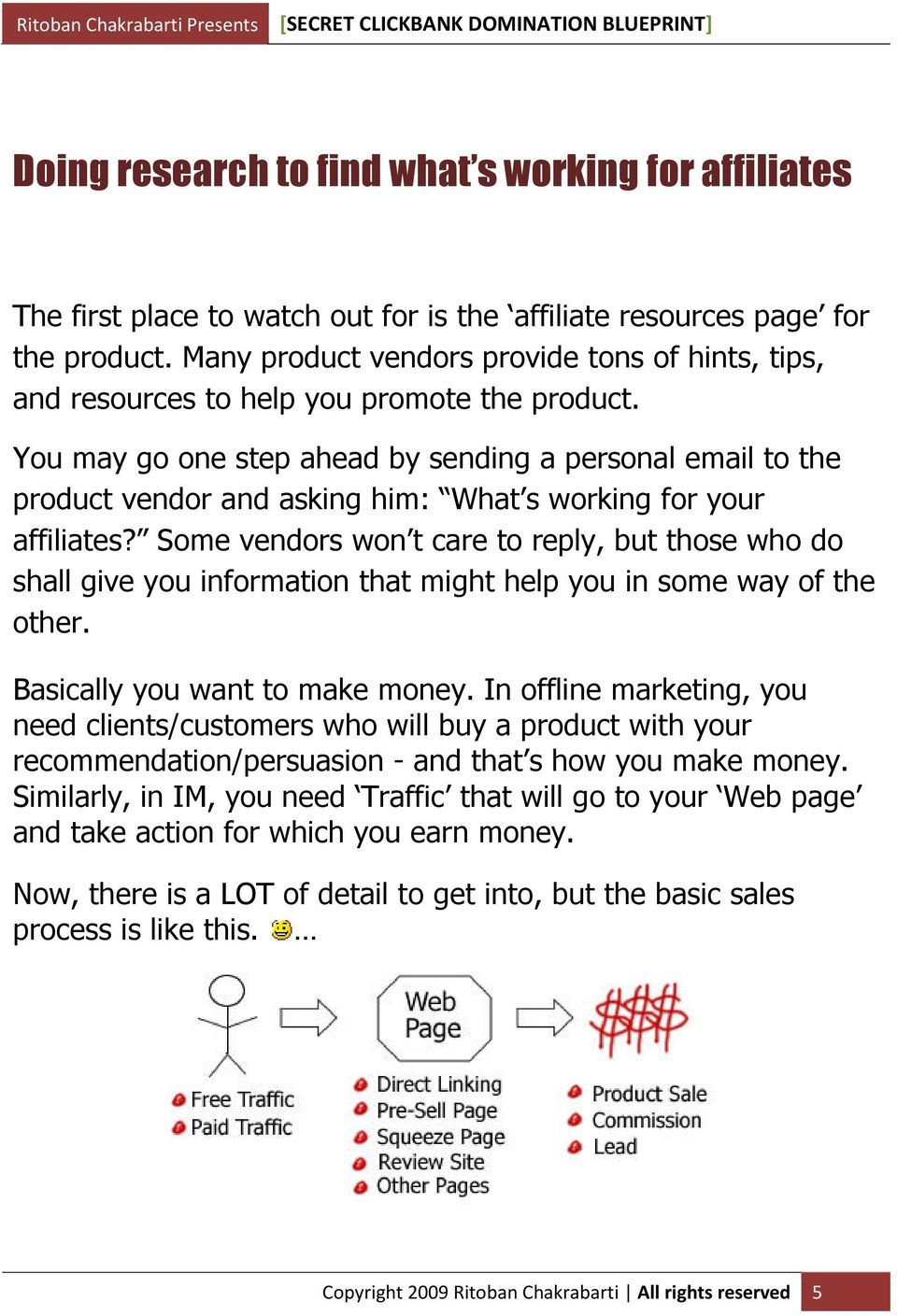 You may go one step ahead by sending a personal email to the product vendor and asking him: What s working for your affiliates?