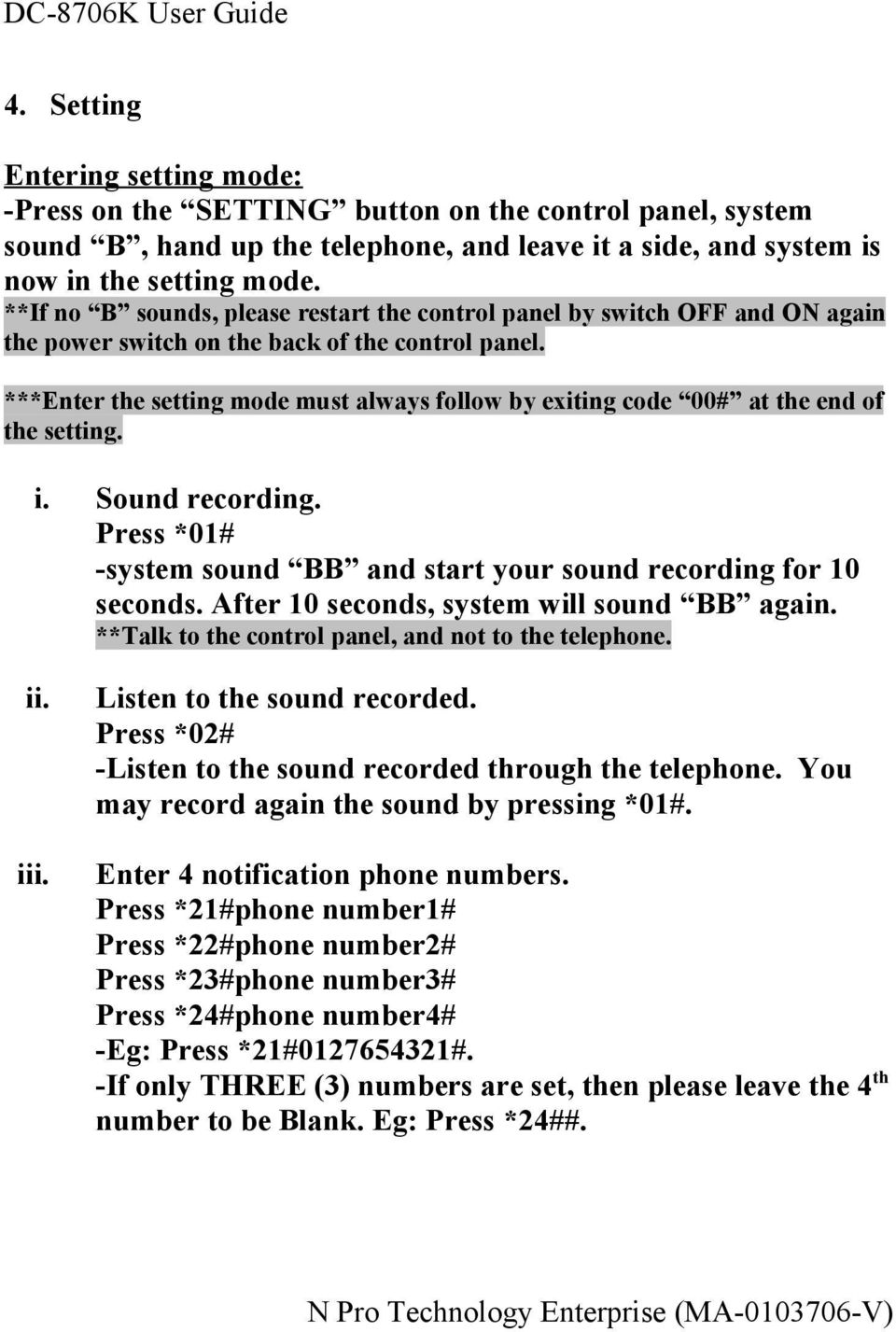 ***Enter the setting mode must always follow by exiting code 00# at the end of the setting. i. Sound recording. Press *01# -system sound BB and start your sound recording for 10 seconds.