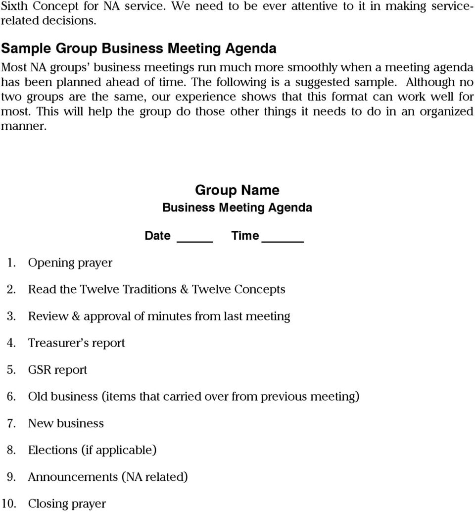 Although no two groups are the same, our experience shows that this format can work well for most. This will help the group do those other things it needs to do in an organized manner.