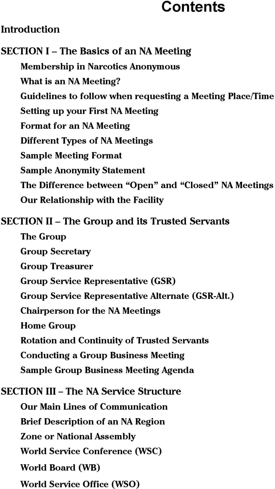 Difference between Open and Closed NA Meetings Our Relationship with the Facility SECTION II The Group and its Trusted Servants The Group Group Secretary Group Treasurer Group Service Representative