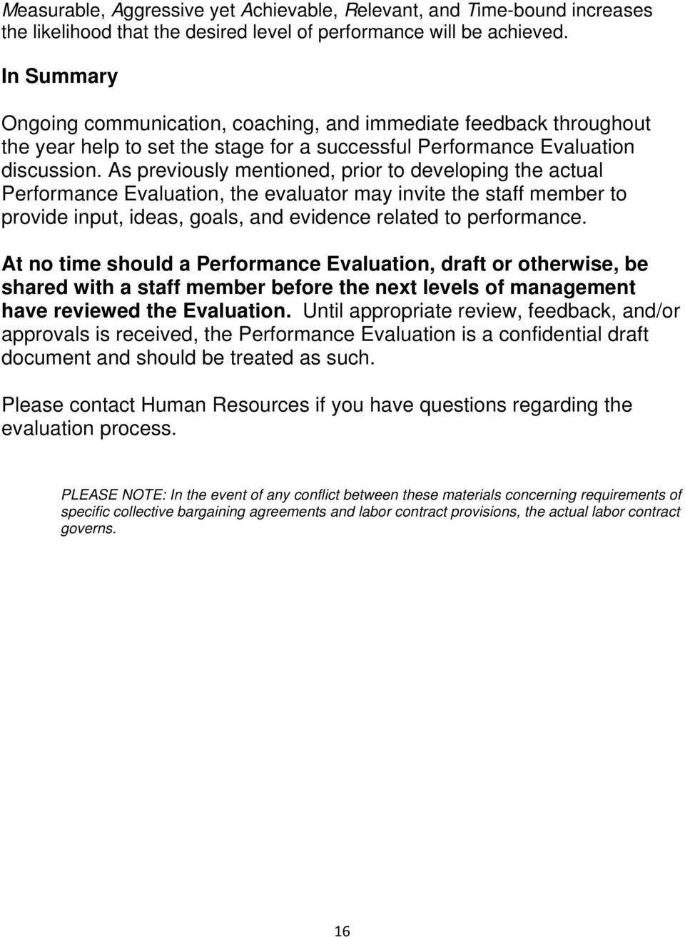 As previously mentioned, prior to developing the actual Performance Evaluation, the evaluator may invite the staff member to provide input, ideas, goals, and evidence related to performance.