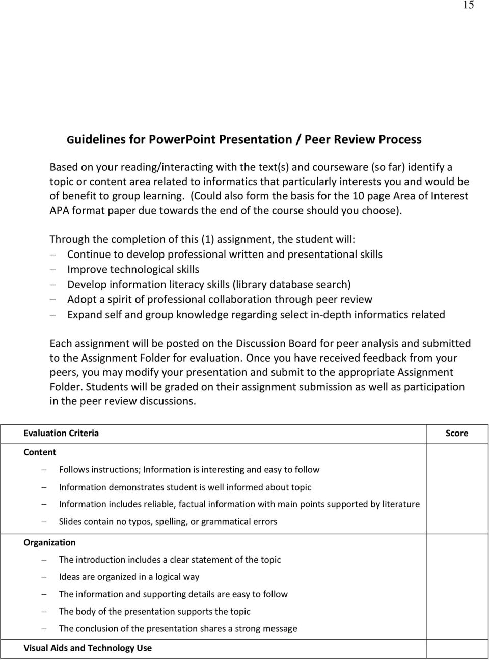 Through the completion of this (1) assignment, the student will: Continue to develop professional written and presentational skills Improve technological skills Develop information literacy skills