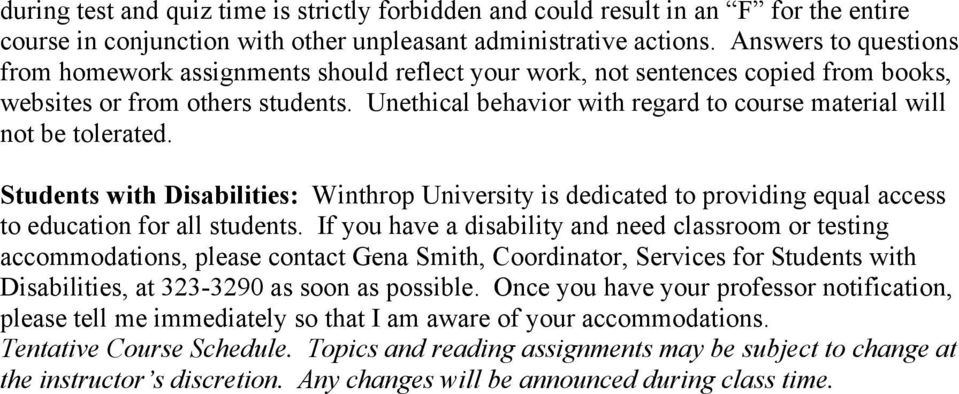 Unethical behavior with regard to course material will not be tolerated. Students with Disabilities: Winthrop University is dedicated to providing equal access to education for all students.