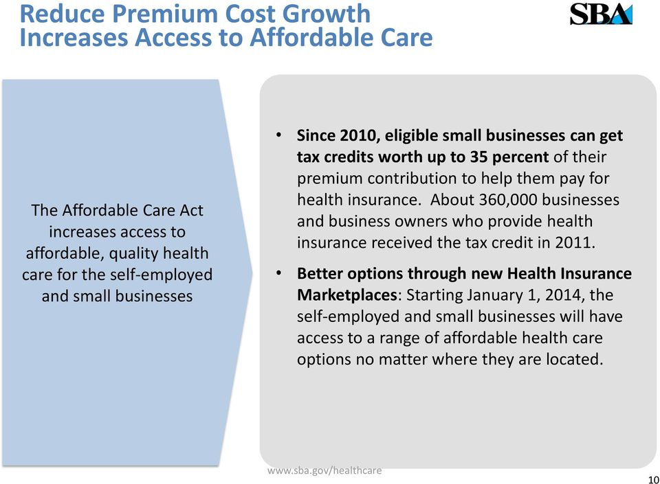 insurance. About 360,000 businesses and business owners who provide health insurance received the tax credit in 2011.