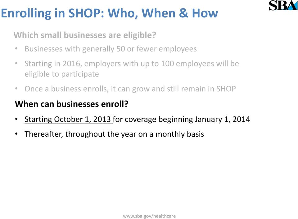 will be eligible to participate Once a business enrolls, it can grow and still remain in SHOP When can