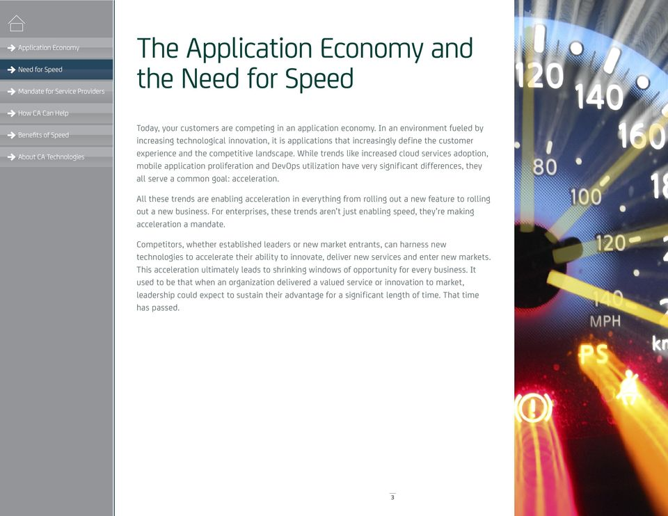 While trends like increased cloud services adoption, mobile application proliferation and DevOps utilization have very significant differences, they all serve a common goal: acceleration.