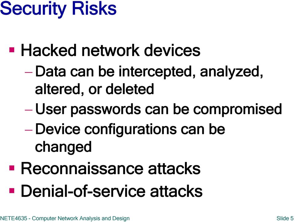Device configurations can be changed Reconnaissance attacks