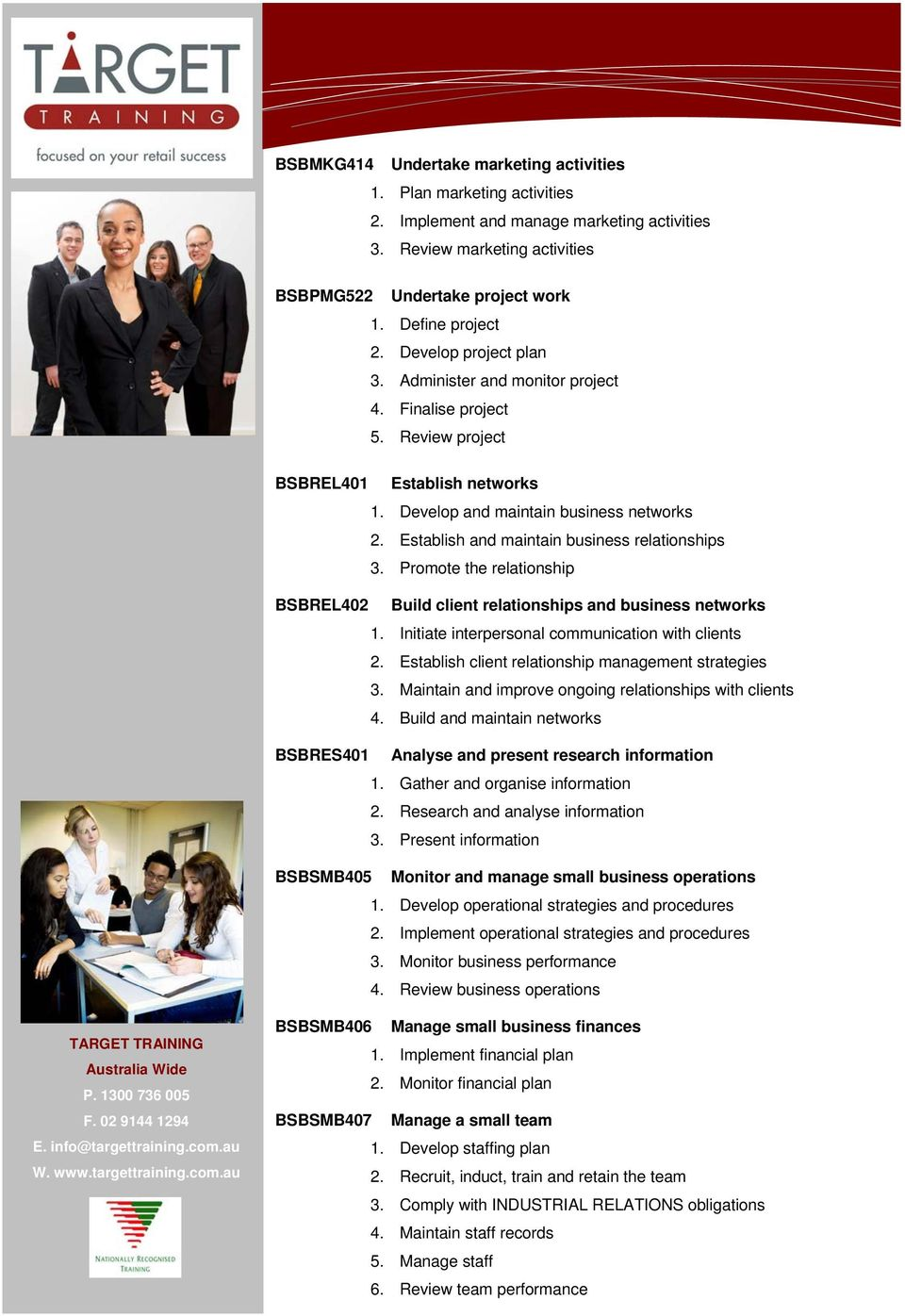 Establish and maintain business relationships 3. Promote the relationship BSBREL402 Build client relationships and business networks 1. Initiate interpersonal communication with clients 2.