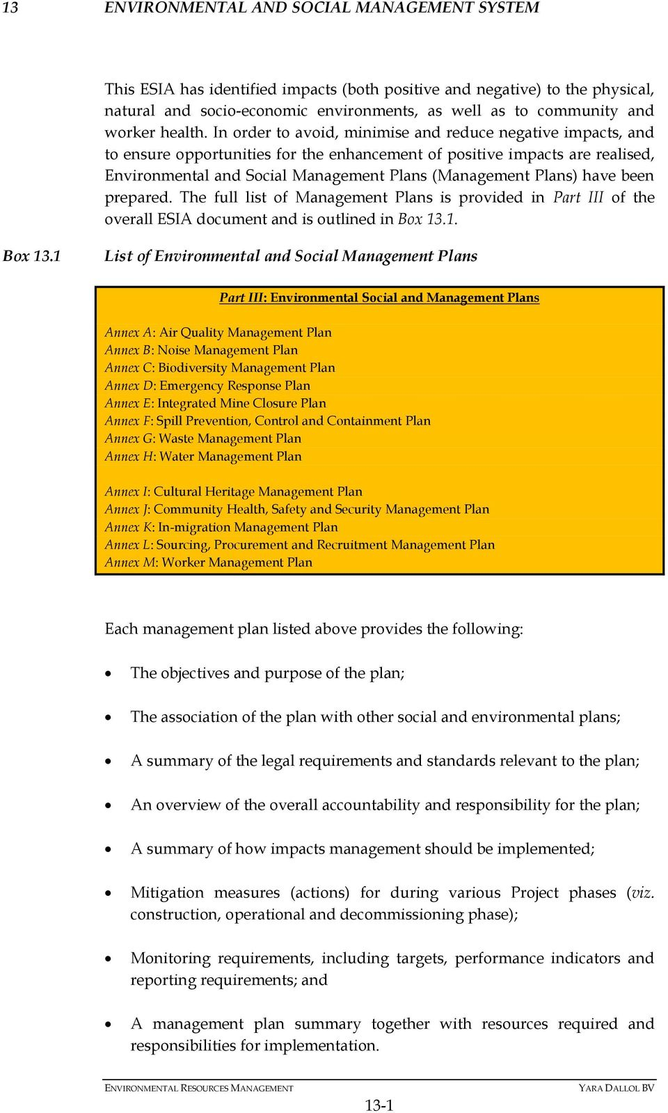 In order to avoid, minimise and reduce negative impacts, and to ensure opportunities for the enhancement of positive impacts are realised, Environmental and Social Management Plans (Management Plans)