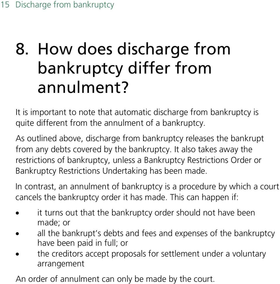 As outlined above, discharge from bankruptcy releases the bankrupt from any debts covered by the bankruptcy.