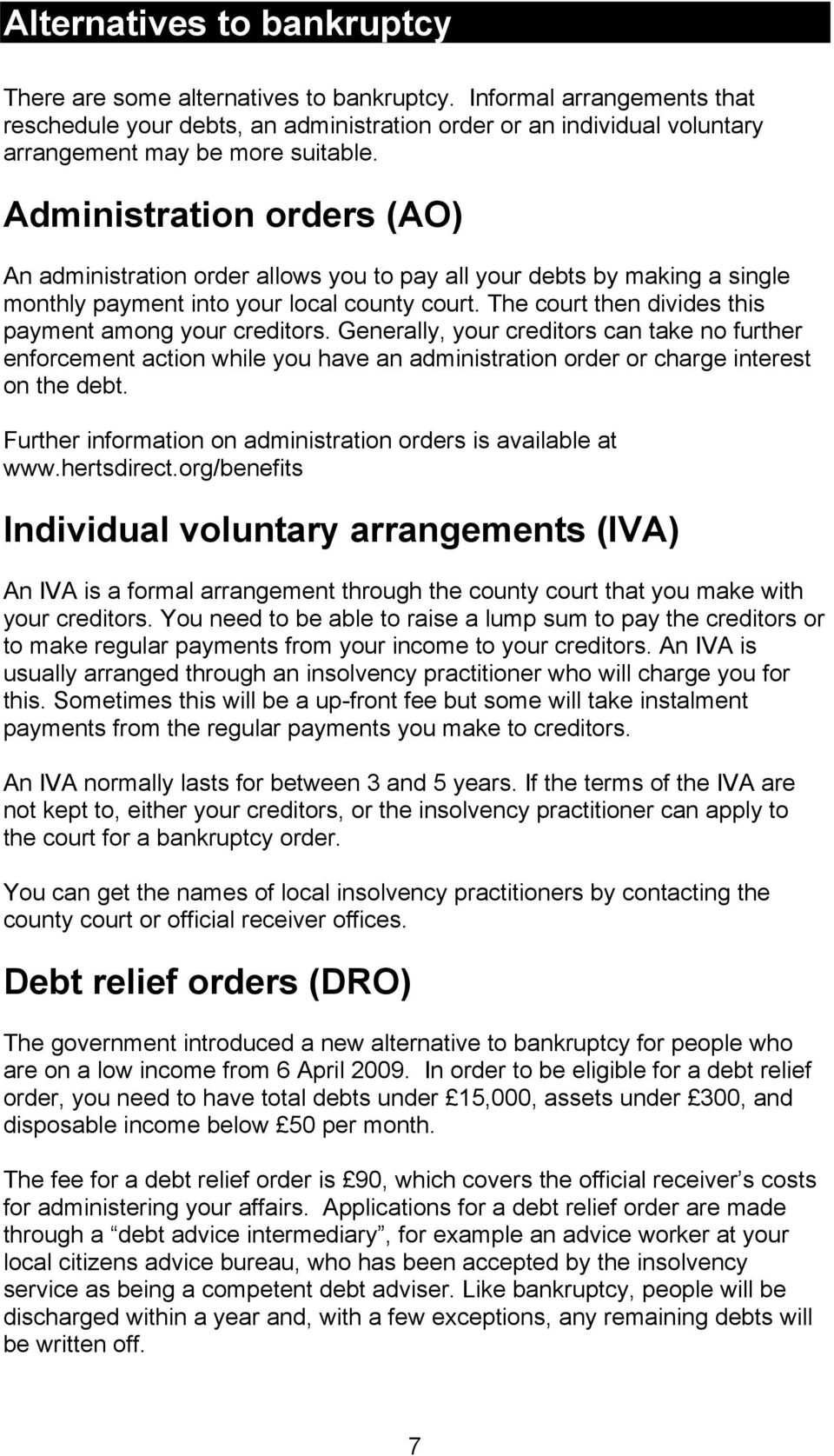 Administration orders (AO) An administration order allows you to pay all your debts by making a single monthly payment into your local county court.