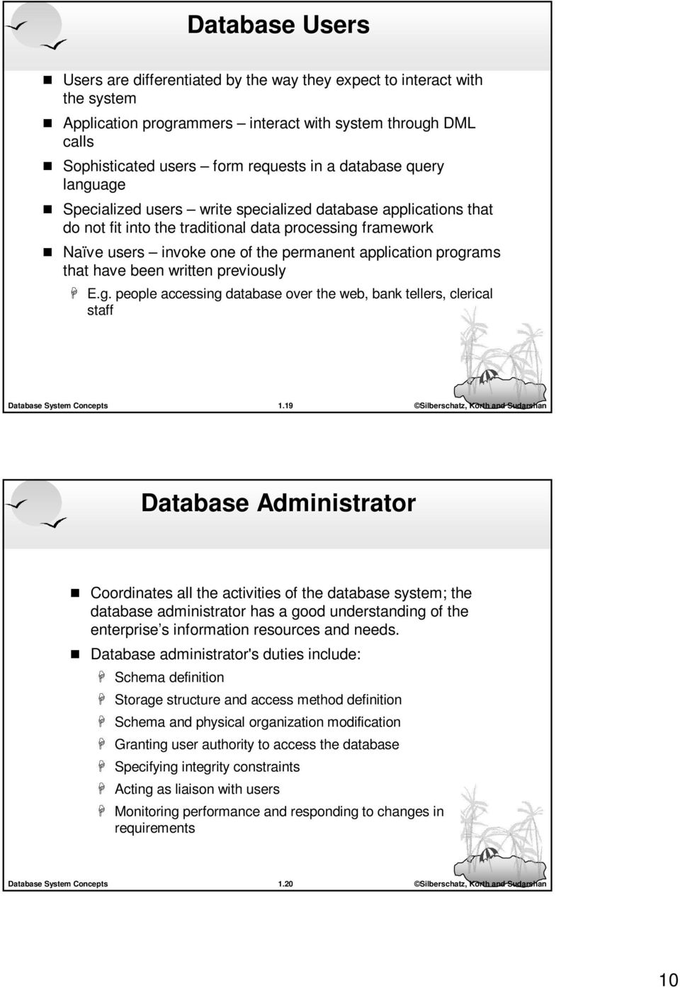 programs that have been written previously E.g. people accessing database over the web, bank tellers, clerical staff 1.