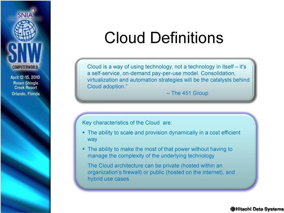 The 451 Group Key characteristics of the Cloud are: The ability to scale and provision dynamically in a cost efficient way The ability to make the