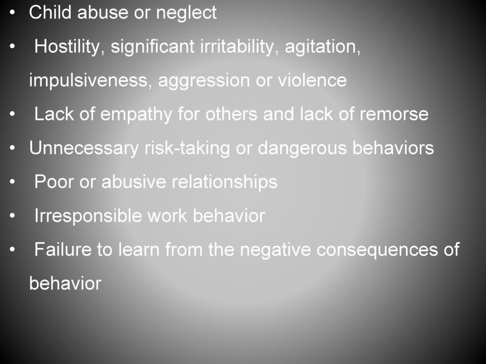 remorse Unnecessary risk-taking or dangerous behaviors Poor or abusive
