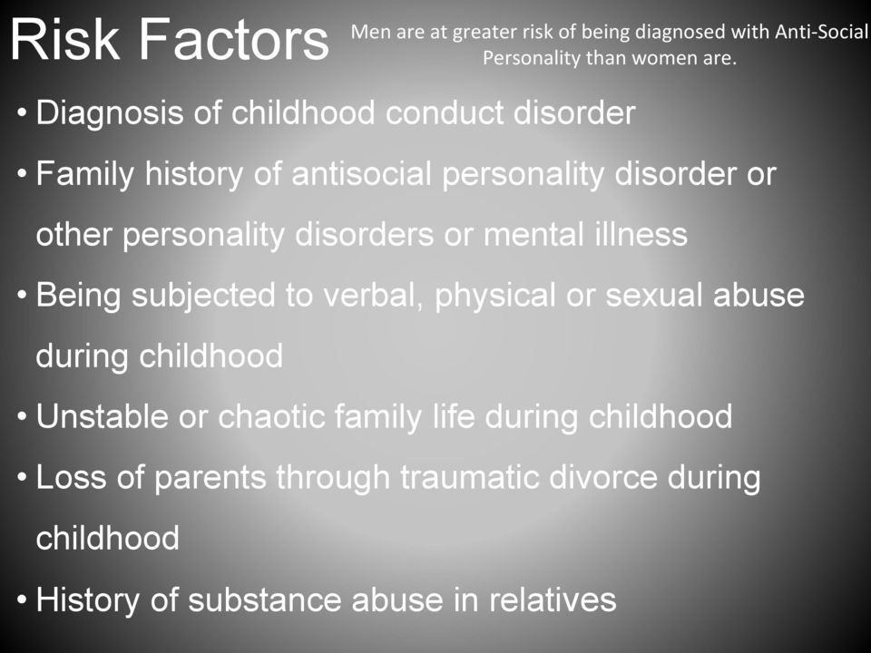 disorders or mental illness Being subjected to verbal, physical or sexual abuse during childhood Unstable or