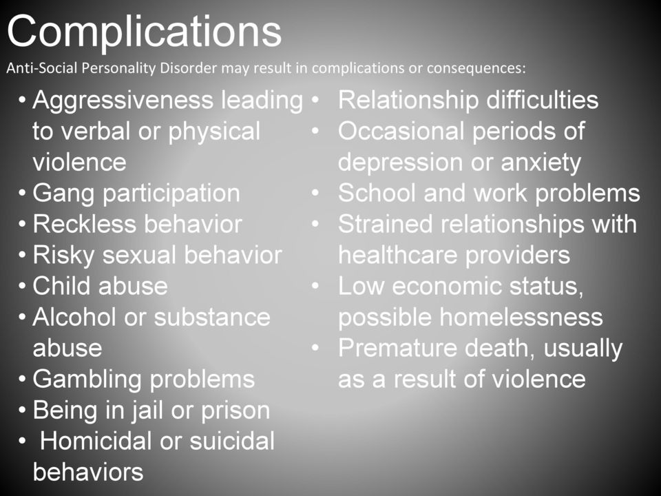 or prison Homicidal or suicidal behaviors Relationship difficulties Occasional periods of depression or anxiety School and work problems