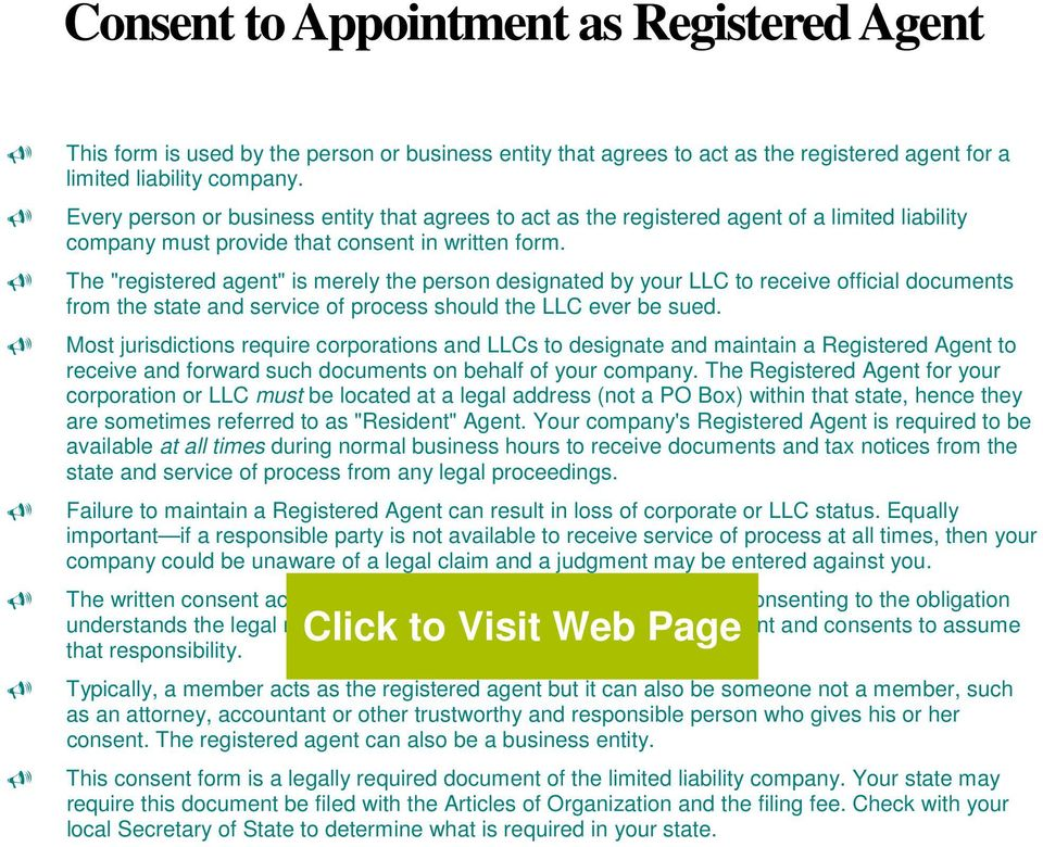 "The ""registered agent"" is merely the person designated by your LLC to receive official documents from the state and service of process should the LLC ever be sued."