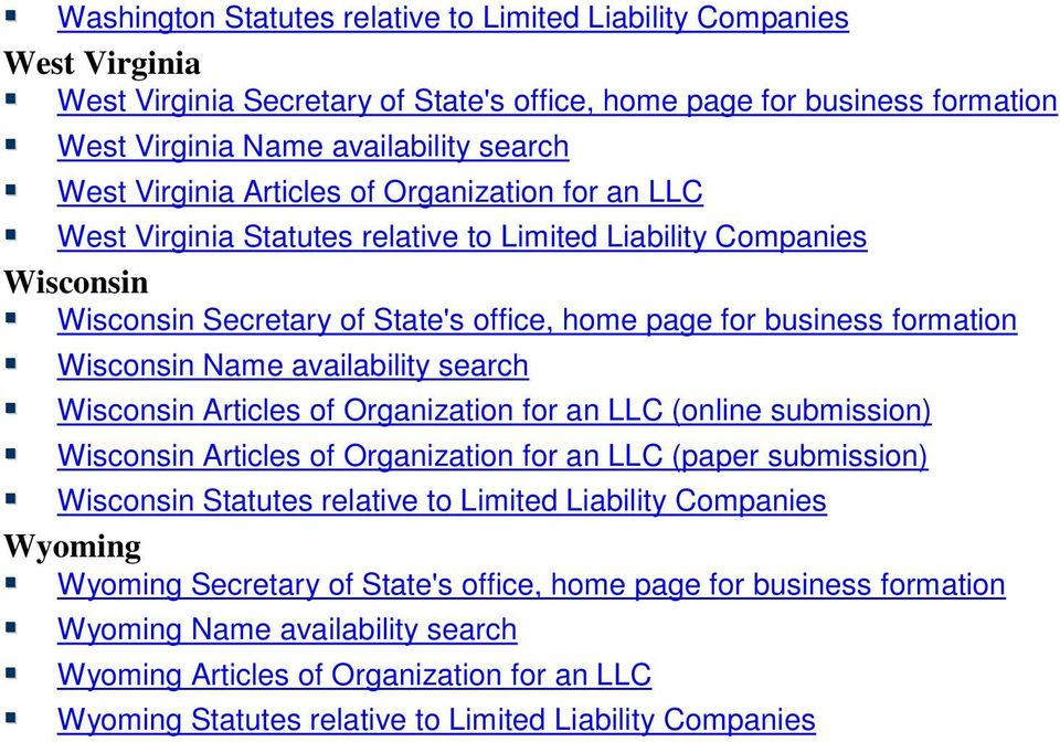Name availability search Wisconsin Articles of Organization for an LLC (online submission) Wisconsin Articles of Organization for an LLC (paper submission) Wisconsin Statutes relative to Limited