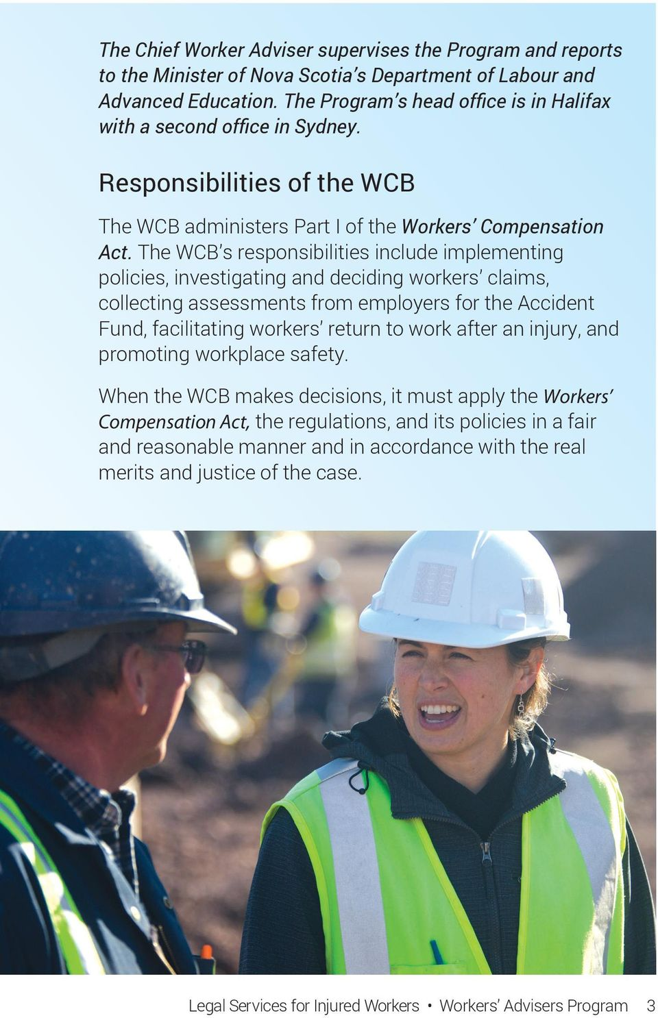 The WCB s responsibilities include implementing policies, investigating and deciding workers claims, collecting assessments from employers for the Accident Fund, facilitating workers return to work