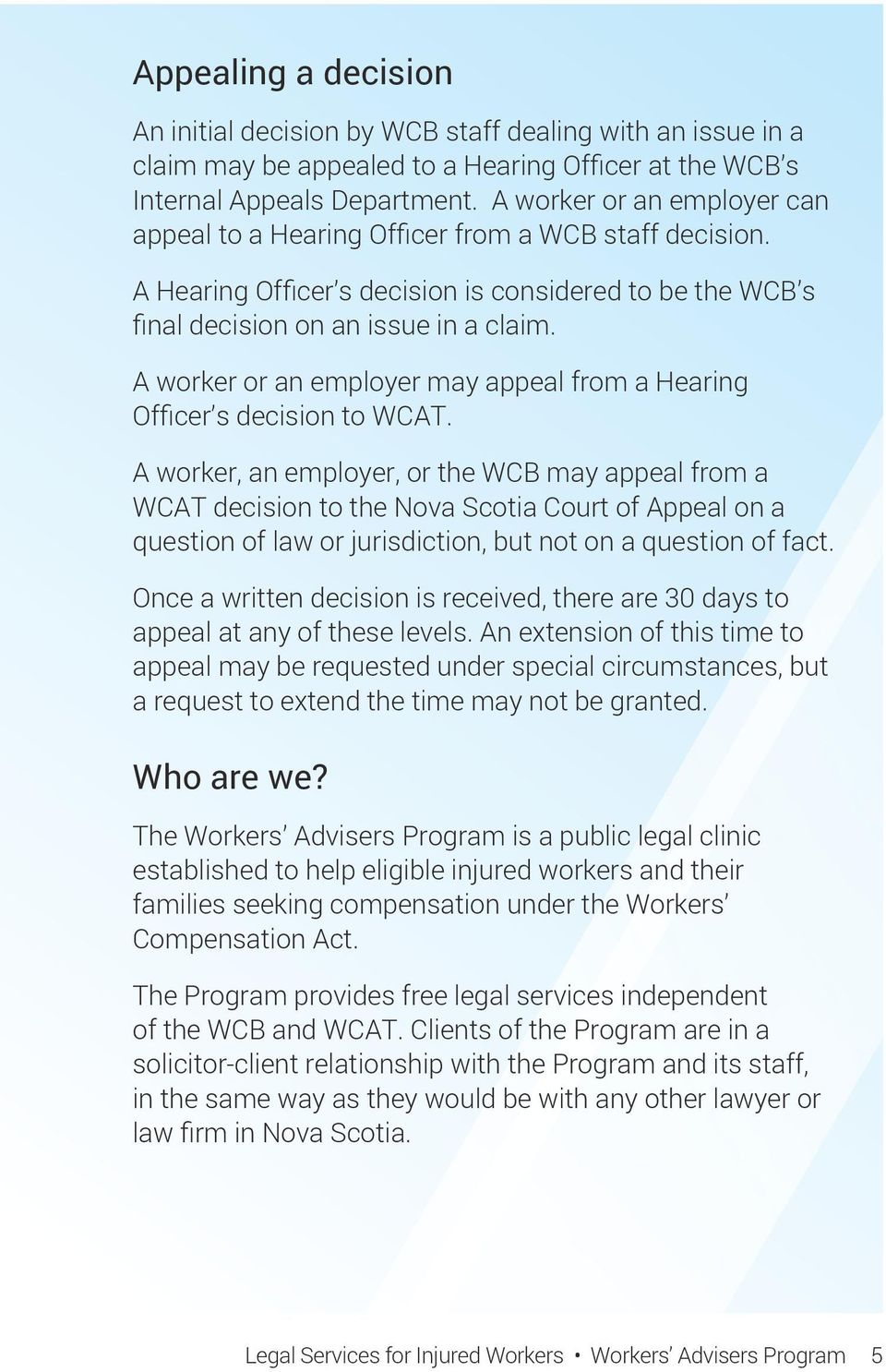A worker or an employer may appeal from a Hearing Officer s decision to WCAT.