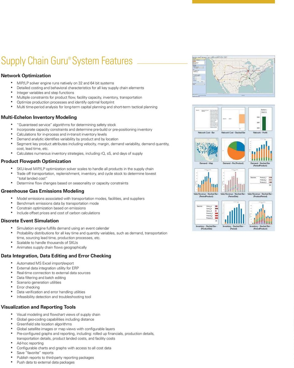 analysis for long-term capital planning and short-term tactical planning Multi-Echelon Inventory Modeling Guaranteed service algorithms for determining safety stock Incorporate capacity constraints