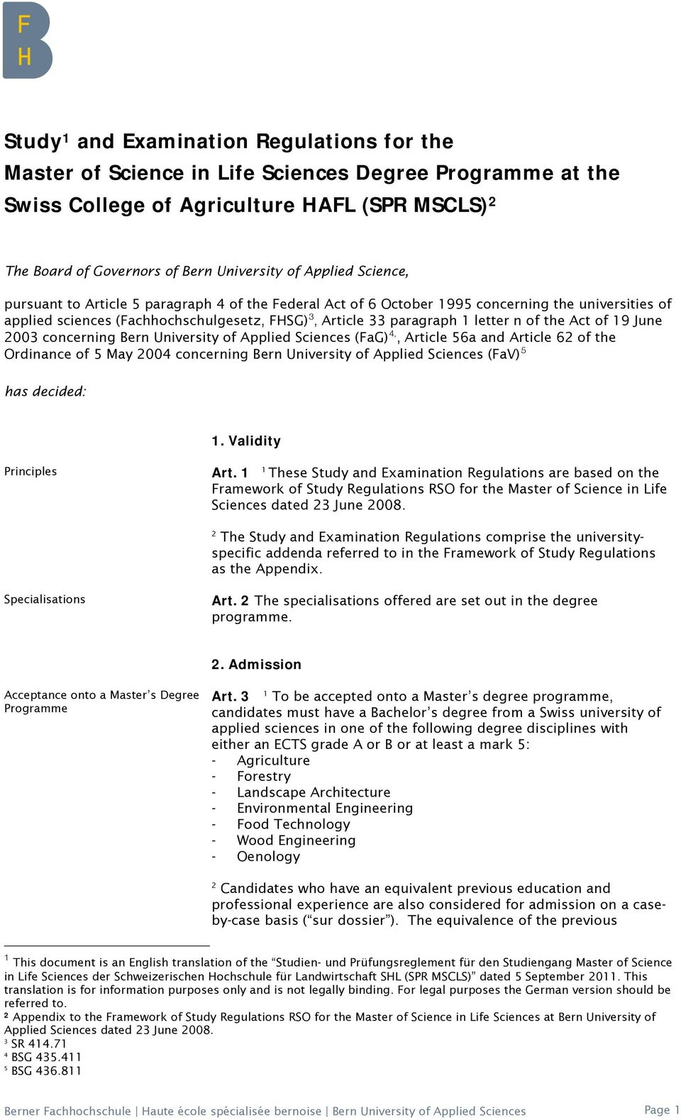 of 19 June 00 concerning Bern University of Applied Sciences (FaG),, Article 6a and Article 6 of the Ordinance of May 00 concerning Bern University of Applied Sciences (FaV) has decided: 1.