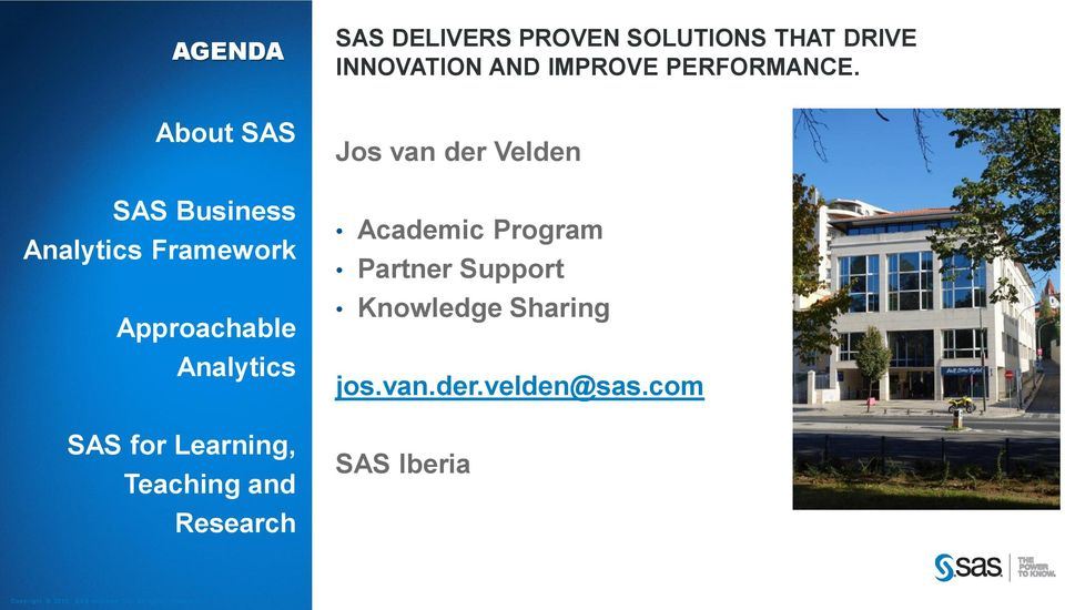 About SAS SAS Business Analytics Framework Approachable Analytics SAS for