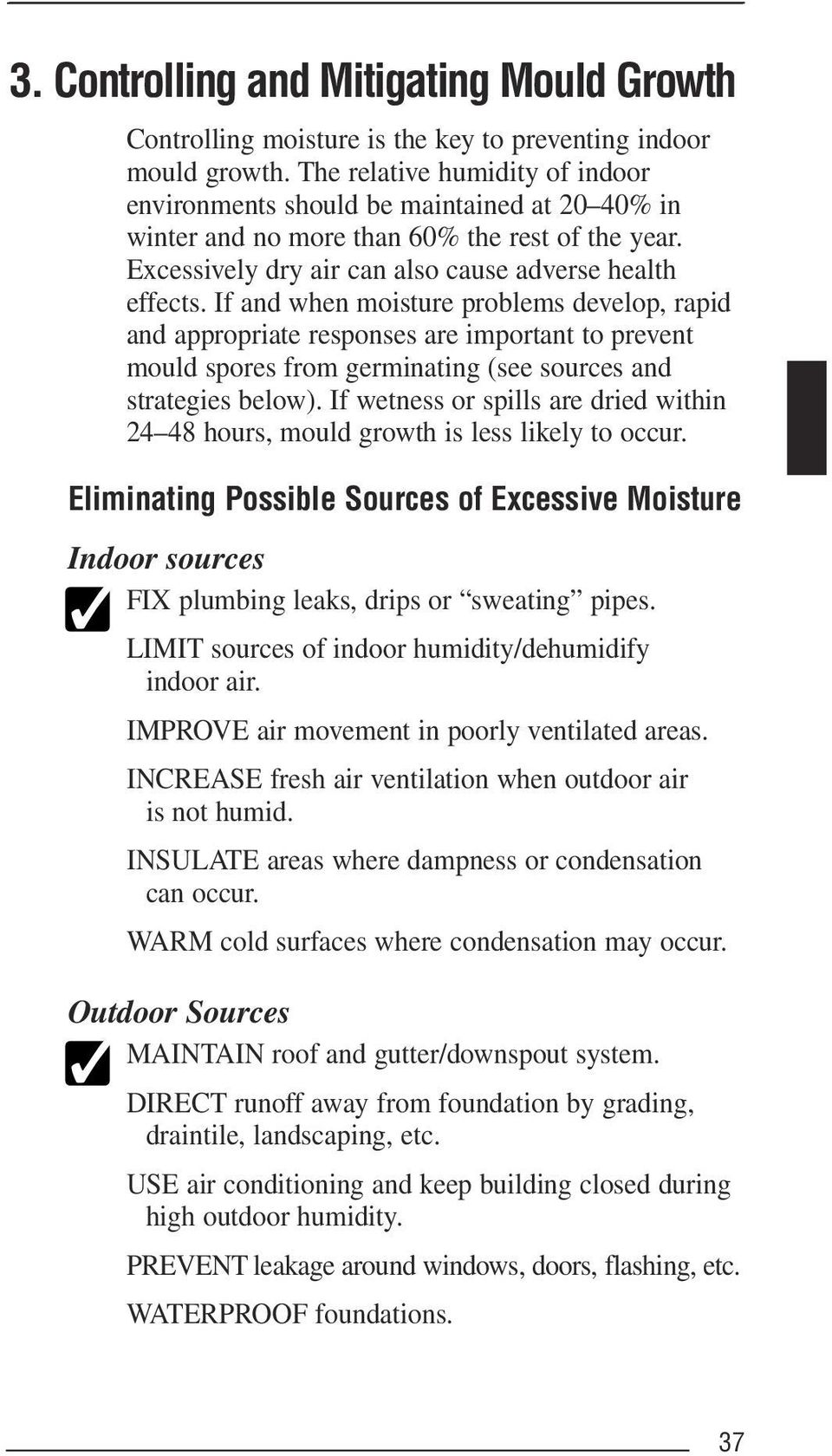 If and when moisture problems develop, rapid and appropriate responses are important to prevent mould spores from germinating (see sources and strategies below).
