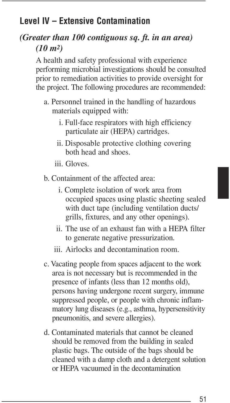 The following procedures are recommended: a. Personnel trained in the handling of hazardous materials equipped with: i. Full-face respirators with high efficiency particulate air (HEPA) cartridges.