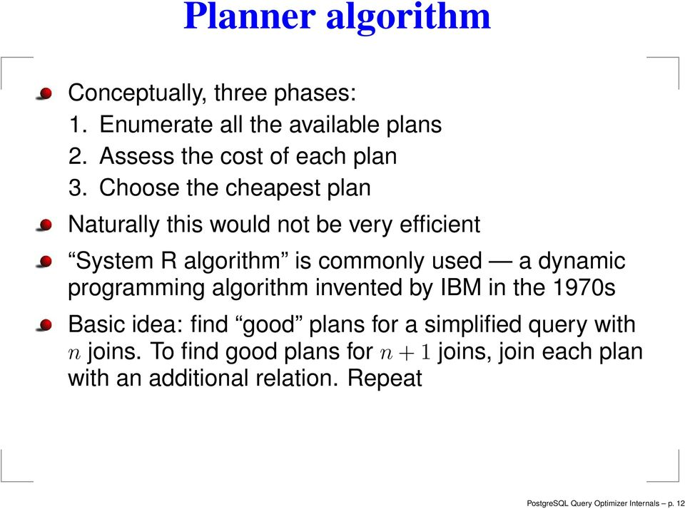 programming algorithm invented by IBM in the 1970s Basic idea: find good plans for a simplified query with n joins.