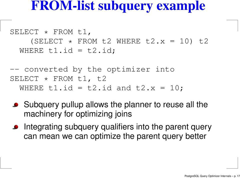 x = 10; Subquery pullup allows the planner to reuse all the machinery for optimizing joins Integrating