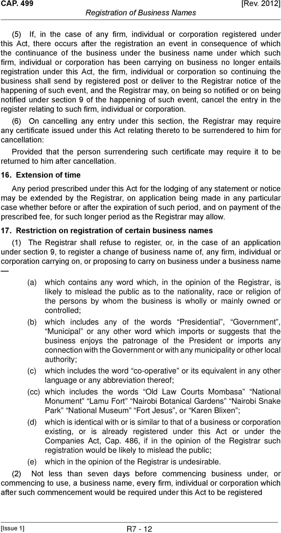 the business shall send by registered post or deliver to the Registrar notice of the happening of such event, and the Registrar may, on being so notified or on being notified under section 9 of the
