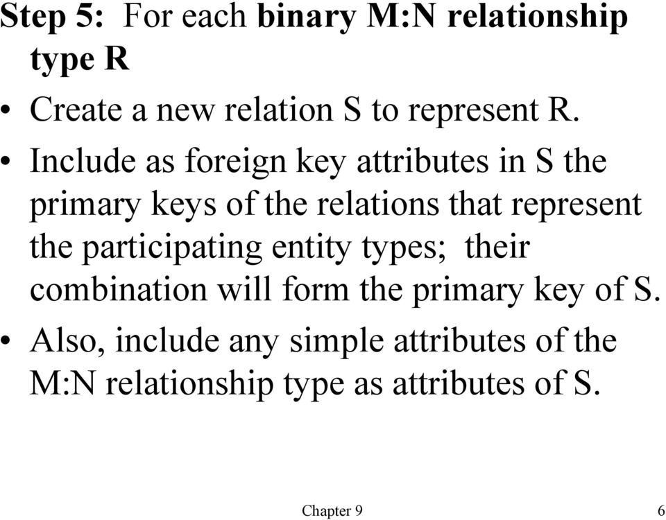 the participating entity types; their combination will form the primary key of S.
