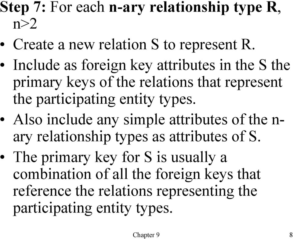entity types. Also include any simple attributes of the n- ary relationship types as attributes of S.
