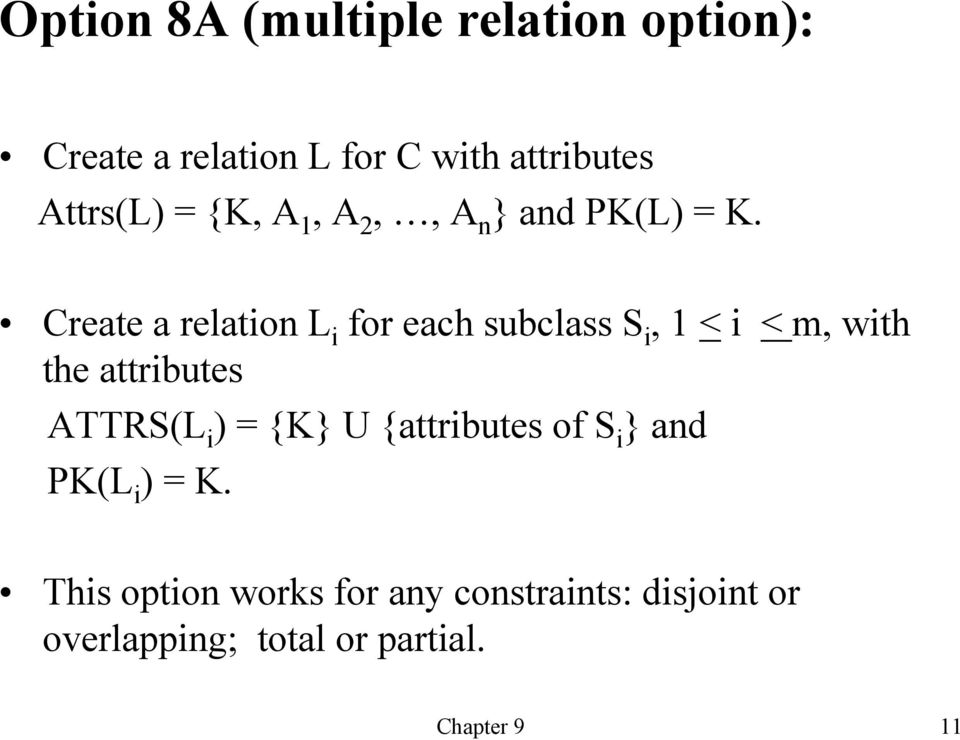 Create a relation L i for each subclass S i, 1 < i < m, with the attributes ATTRS(L i )