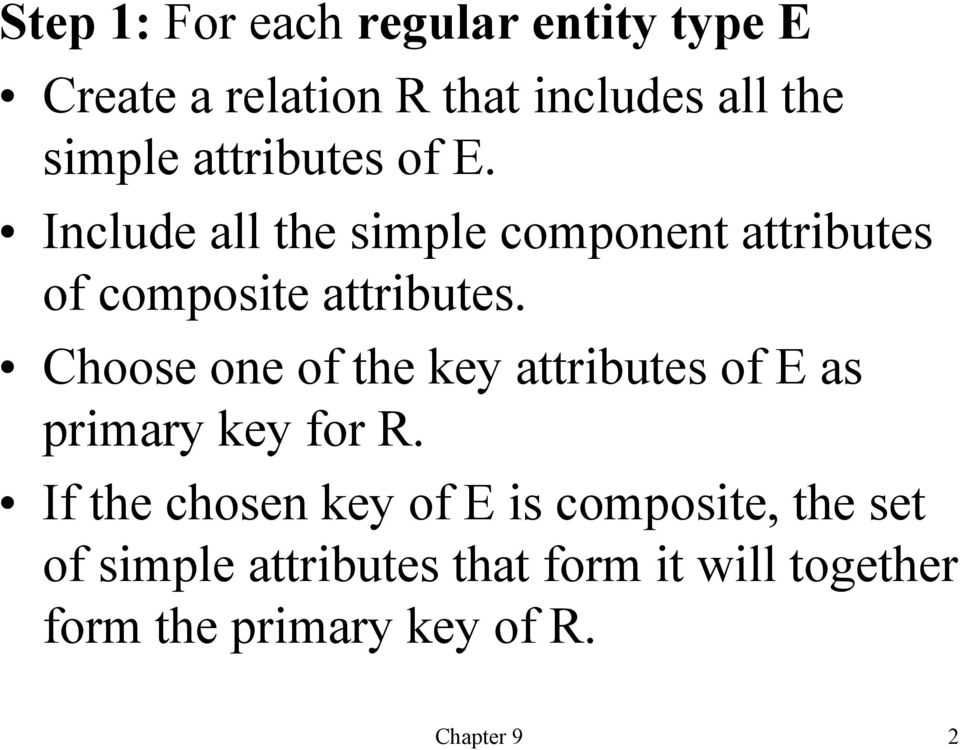 Choose one of the key attributes of E as primary key for R.