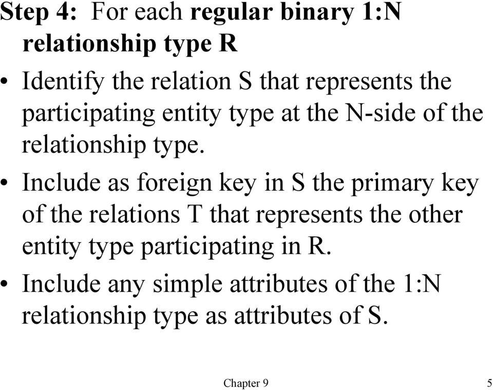 Include as foreign key in S the primary key of the relations T that represents the other