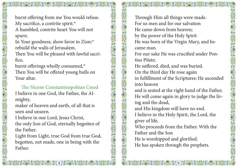 The Nicene Constantinopolitan Creed I believe in one God, the Father, the Almighty, maker of heaven and earth, of all that is seen and unseen.