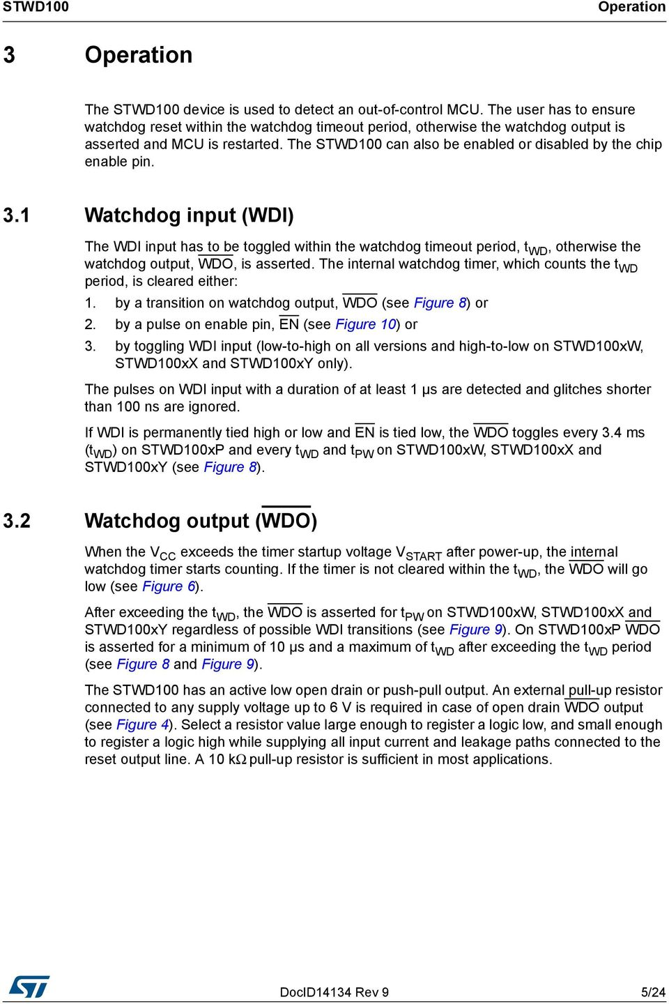 1 Watchdog input (WDI) The WDI input has to be toggled within the watchdog timeout period, t WD, otherwise the watchdog output, WDO, is asserted.