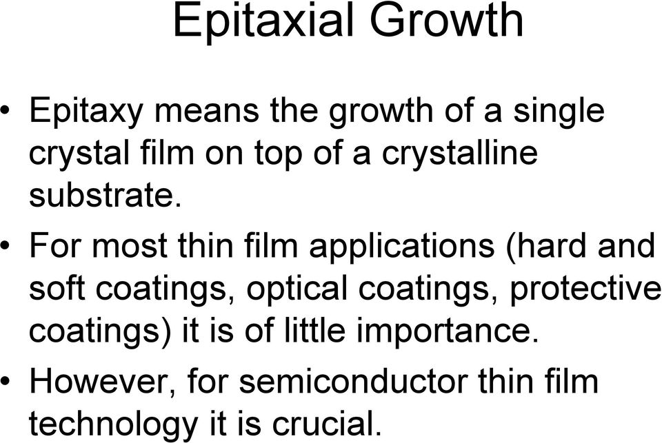 For most thin film applications (hard and soft coatings, optical