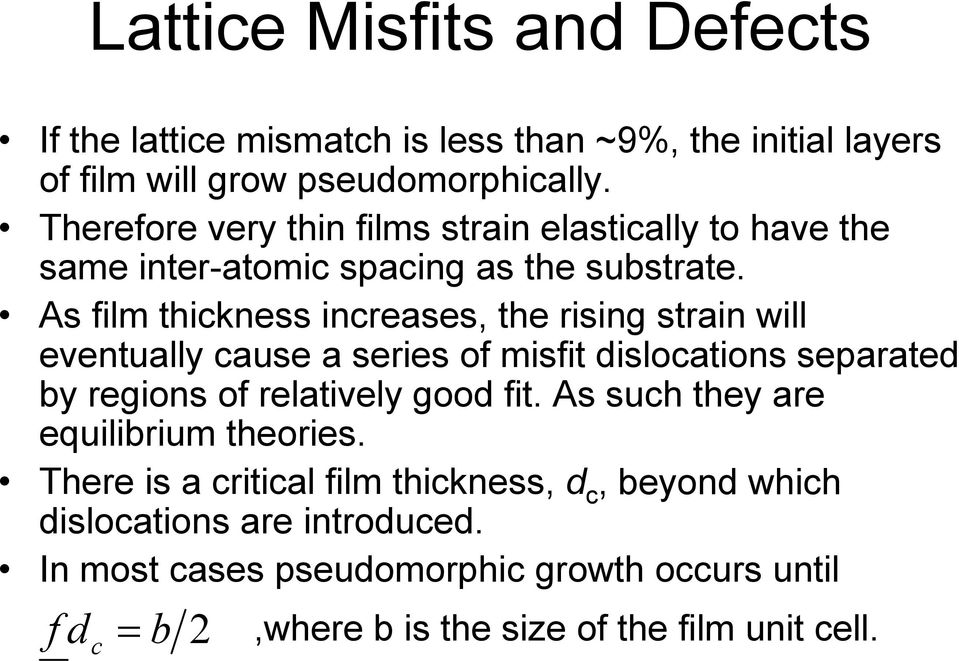 As film thickness increases, the rising strain will eventually cause a series of misfit dislocations separated by regions of relatively good fit.