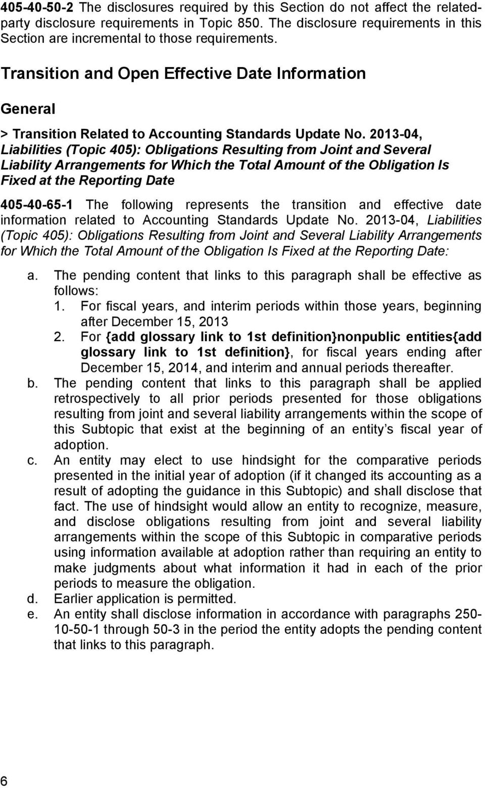 2013-04, Liabilities (Topic 405): Obligations Resulting from Joint and Several Liability Arrangements for Which the Total Amount of the Obligation Is Fixed at the Reporting Date 405-40-65-1 The