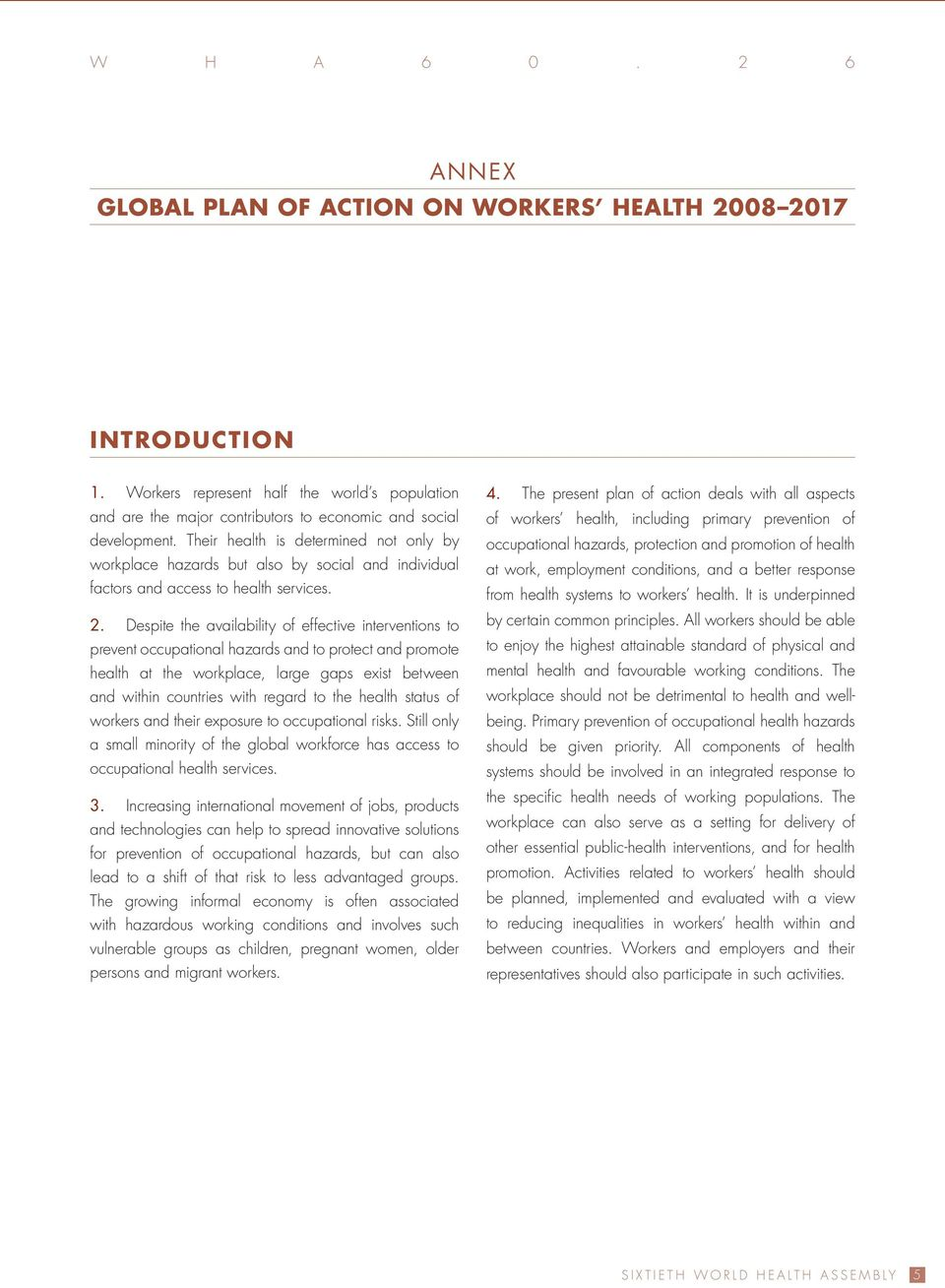 Despite the availability of effective interventions to prevent occupational hazards and to protect and promote health at the workplace, large gaps exist between and within countries with regard to