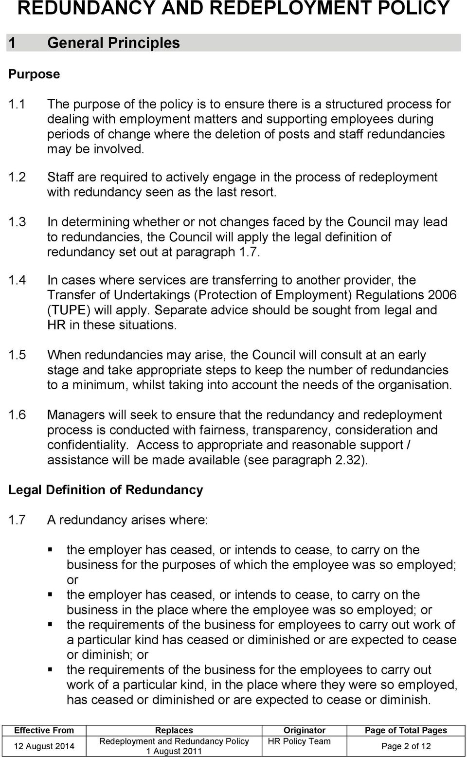 redundancies may be involved. 1.2 Staff are required to actively engage in the process of redeployment with redundancy seen as the last resort. 1.3 In determining whether or not changes faced by the Council may lead to redundancies, the Council will apply the legal definition of redundancy set out at paragraph 1.